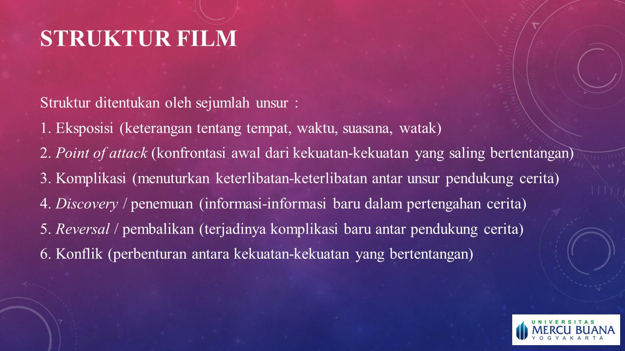 STRUKTUR FILM Struktur ditentukan oleh sejumlah unsur : 1. Eksposisi (keterangan tentang tempat, waktu, suasana, watak) 2. Point of attack (konfrontas