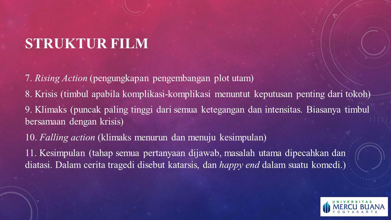 STRUKTUR FILM 7. Rising Action (pengungkapan pengembangan plot utam) 8. Krisis (timbul apabila komplikasi-komplikasi menuntut keputusan penting dari t