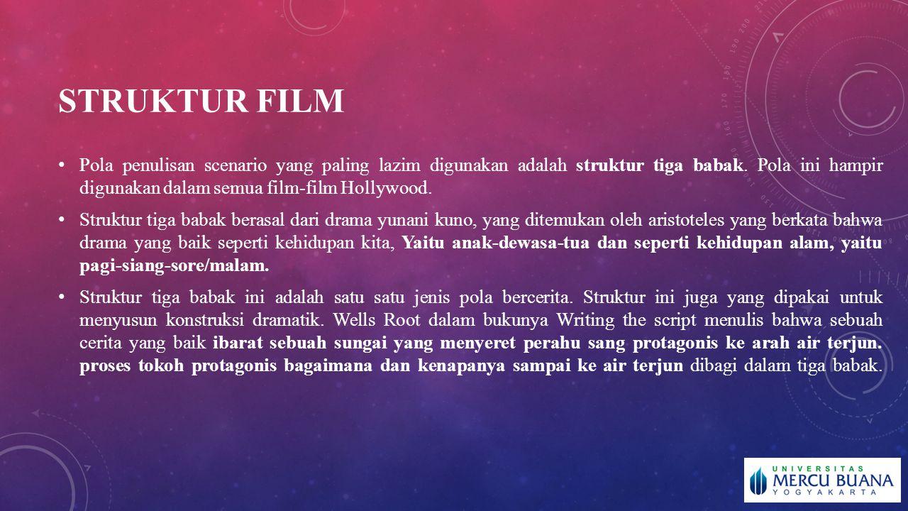 STRUKTUR FILM Pola penulisan scenario yang paling lazim digunakan adalah struktur tiga babak. Pola ini hampir digunakan dalam semua film-film Hollywoo