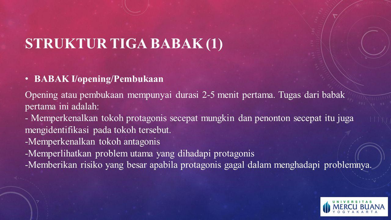 STRUKTUR TIGA BABAK (1) BABAK I/opening/Pembukaan Opening atau pembukaan mempunyai durasi 2-5 menit pertama.
