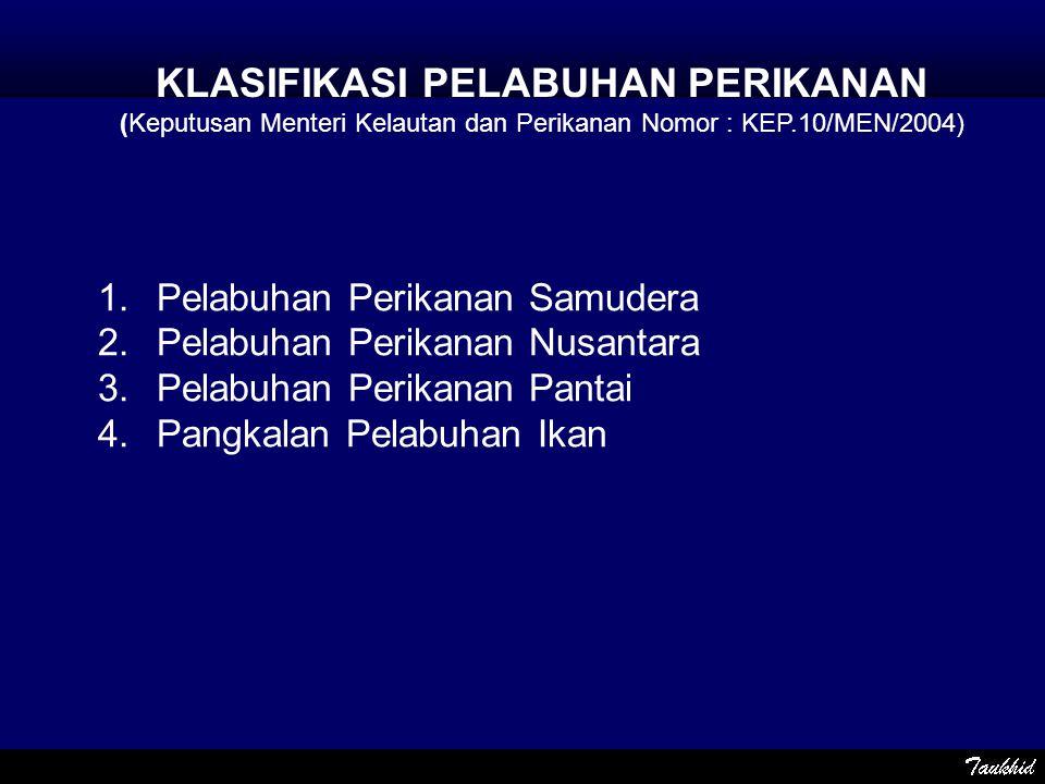1.Pelabuhan Perikanan Samudera 2.Pelabuhan Perikanan Nusantara 3.Pelabuhan Perikanan Pantai 4.Pangkalan Pelabuhan Ikan KLASIFIKASI PELABUHAN PERIKANAN