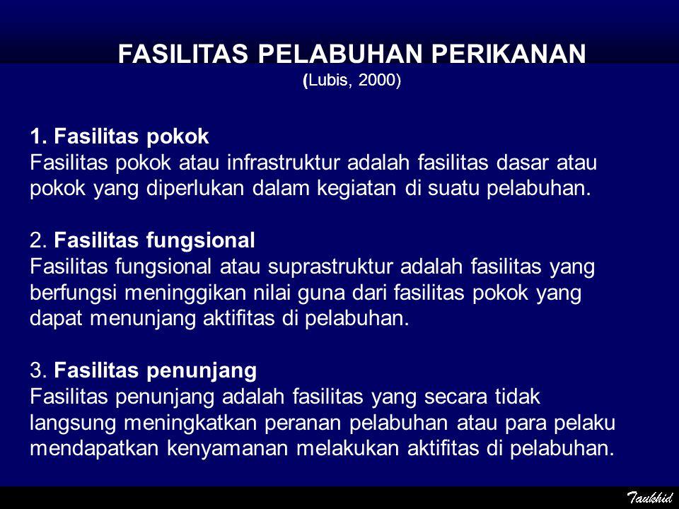1. Fasilitas pokok Fasilitas pokok atau infrastruktur adalah fasilitas dasar atau pokok yang diperlukan dalam kegiatan di suatu pelabuhan. 2. Fasilita