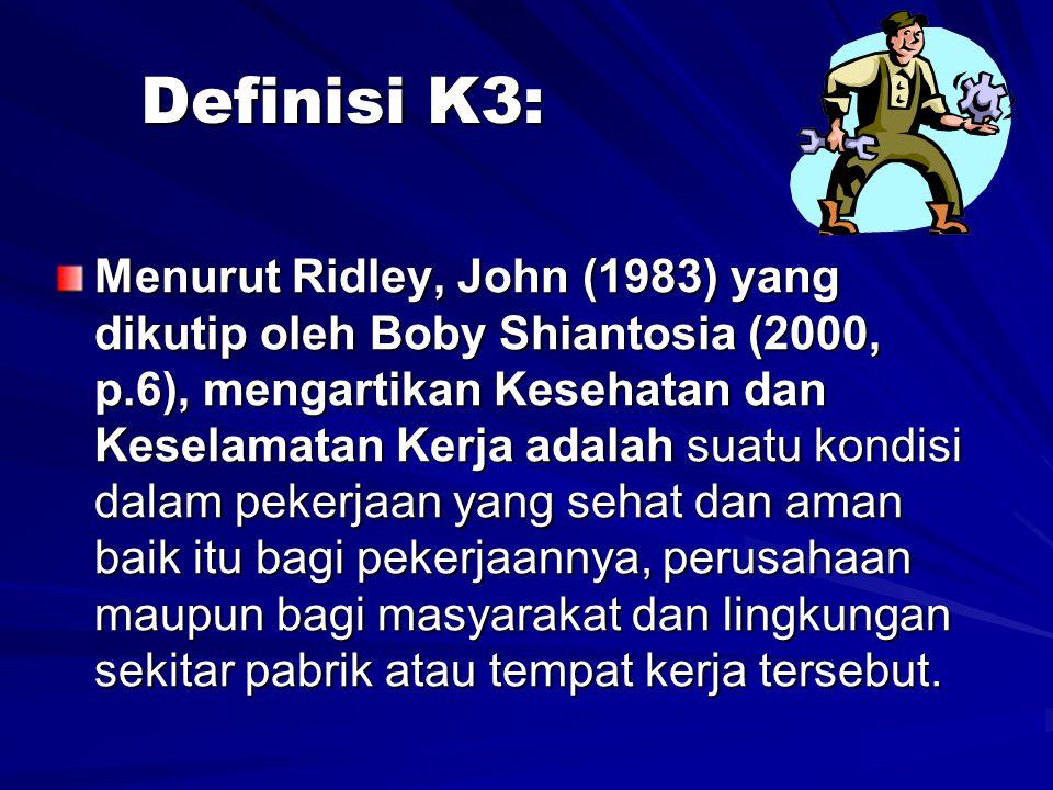 Menurut Ridley, John (1983) yang dikutip oleh Boby Shiantosia (2000, p.6), mengartikan Kesehatan dan Keselamatan Kerja adalah suatu kondisi dalam pekerjaan yang sehat dan aman baik itu bagi pekerjaannya, perusahaan maupun bagi masyarakat dan lingkungan sekitar pabrik atau tempat kerja tersebut.