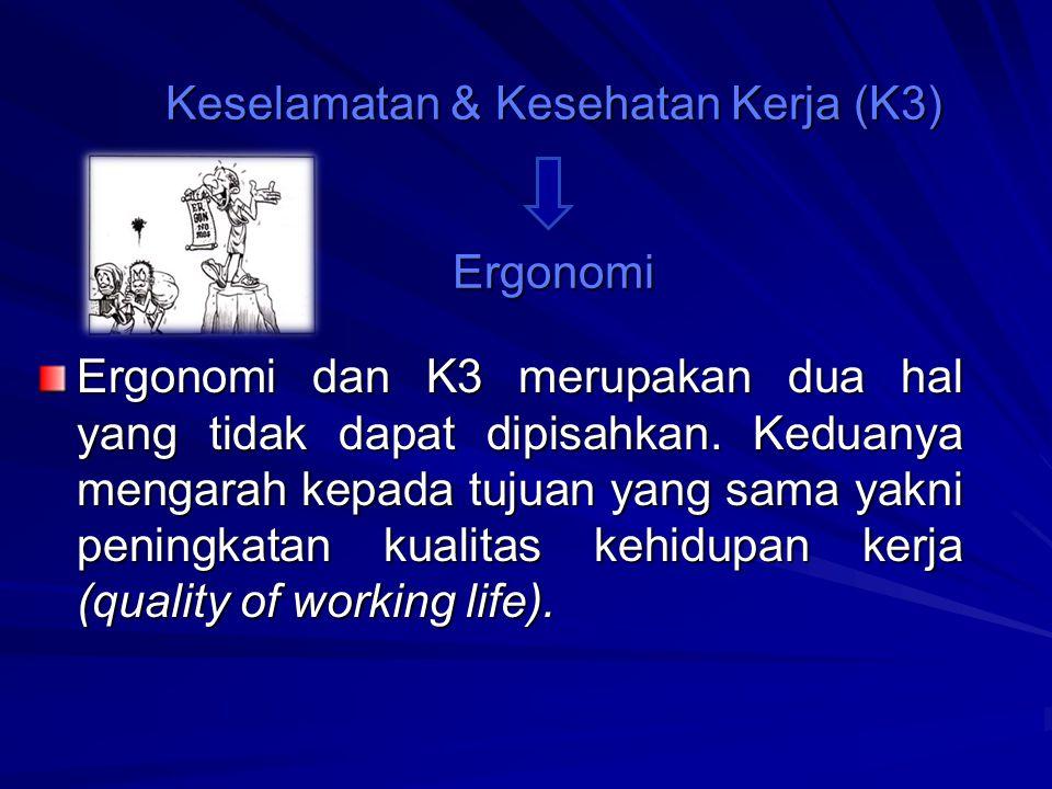 Keselamatan & Kesehatan Kerja (K3) Ergonomi Ergonomi dan K3 merupakan dua hal yang tidak dapat dipisahkan.