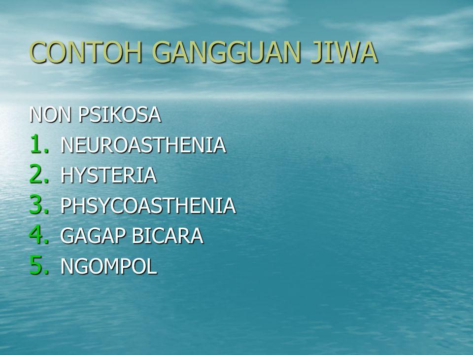 CONTOH GANGGUAN JIWA NON PSIKOSA 1. NEUROASTHENIA 2. HYSTERIA 3. PHSYCOASTHENIA 4. GAGAP BICARA 5. NGOMPOL