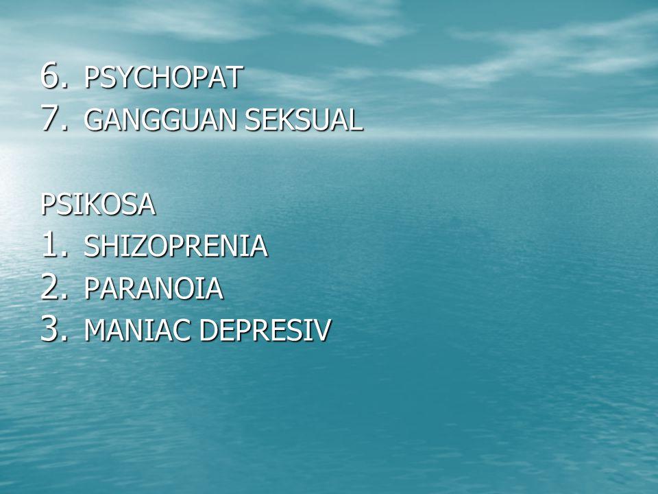 6. PSYCHOPAT 7. GANGGUAN SEKSUAL PSIKOSA 1. SHIZOPRENIA 2. PARANOIA 3. MANIAC DEPRESIV