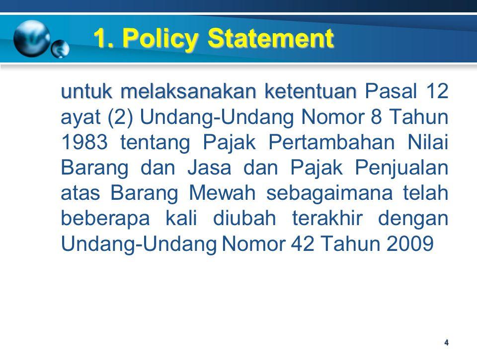 1. Policy Statement untuk melaksanakan ketentuan untuk melaksanakan ketentuan Pasal 12 ayat (2) Undang-Undang Nomor 8 Tahun 1983 tentang Pajak Pertamb