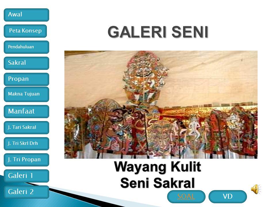 Awal Manfaat Pendahuluan Sakral Propan Makna Tujuan Galeri 2 Galeri 1 J. Tari Sakral J. Tri Skrl Drh J. Tri Propan Peta Konsep VDSOAL