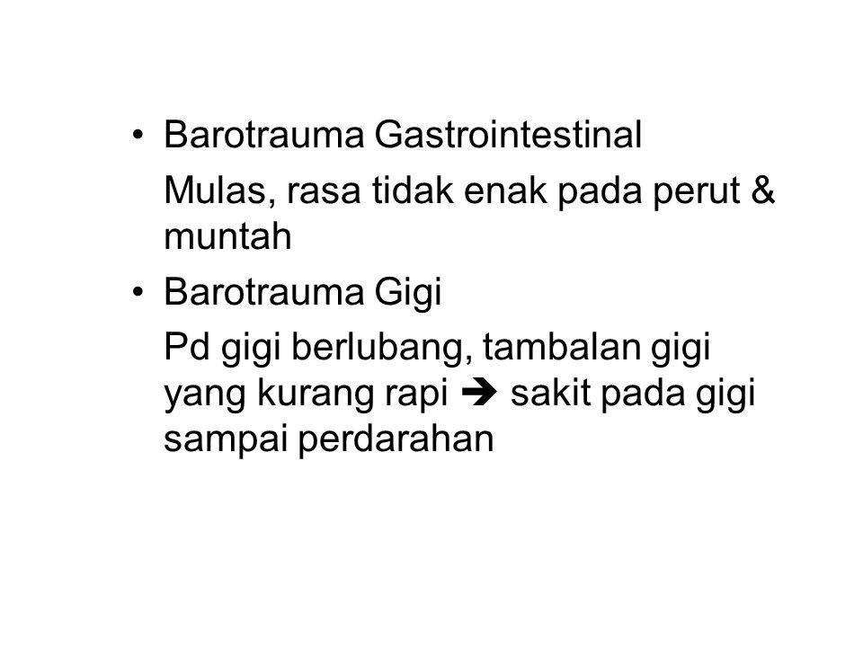 Barotrauma Gastrointestinal Mulas, rasa tidak enak pada perut & muntah Barotrauma Gigi Pd gigi berlubang, tambalan gigi yang kurang rapi  sakit pada