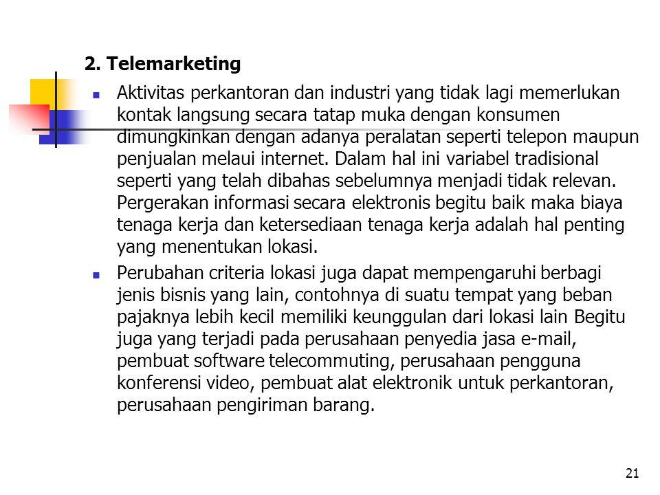 2. Telemarketing Aktivitas perkantoran dan industri yang tidak lagi memerlukan kontak langsung secara tatap muka dengan konsumen dimungkinkan dengan a