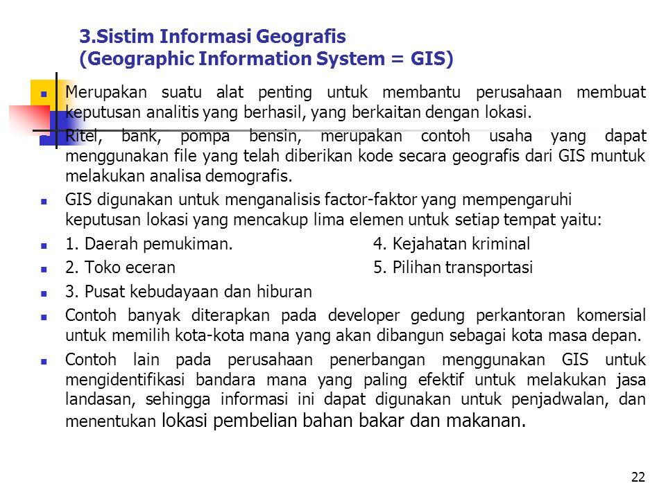 3.Sistim Informasi Geografis (Geographic Information System = GIS) Merupakan suatu alat penting untuk membantu perusahaan membuat keputusan analitis yang berhasil, yang berkaitan dengan lokasi.
