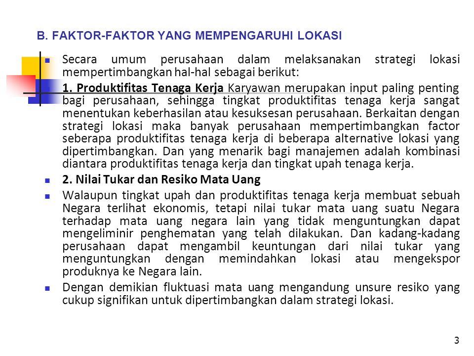 3 B. FAKTOR-FAKTOR YANG MEMPENGARUHI LOKASI Secara umum perusahaan dalam melaksanakan strategi lokasi mempertimbangkan hal-hal sebagai berikut: 1. Pro