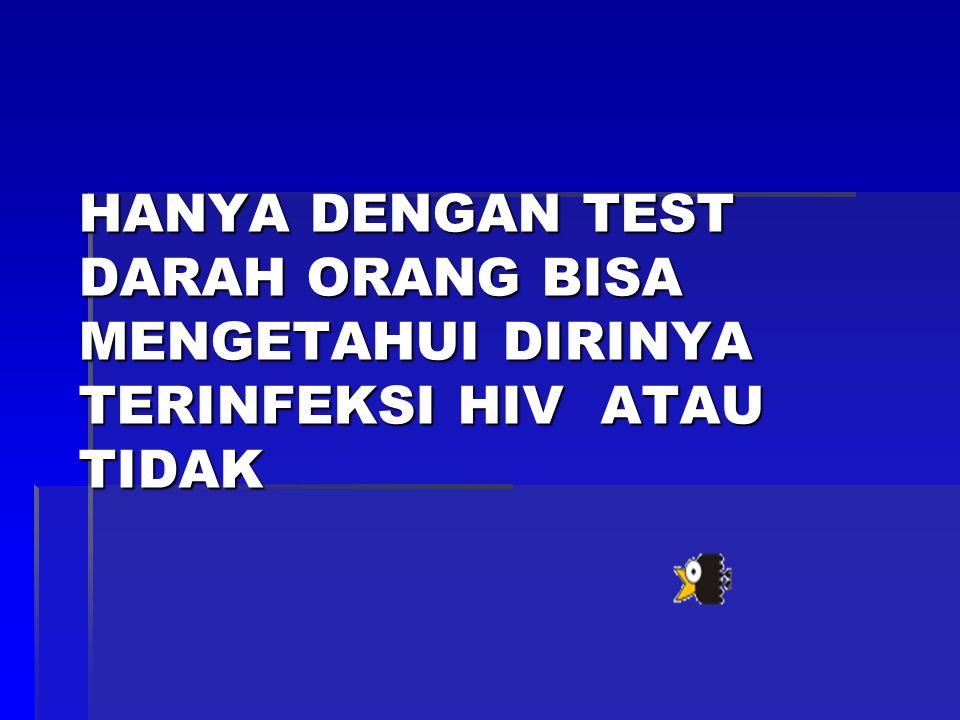 HANYA DENGAN TEST DARAH ORANG BISA MENGETAHUI DIRINYA TERINFEKSI HIV ATAU TIDAK