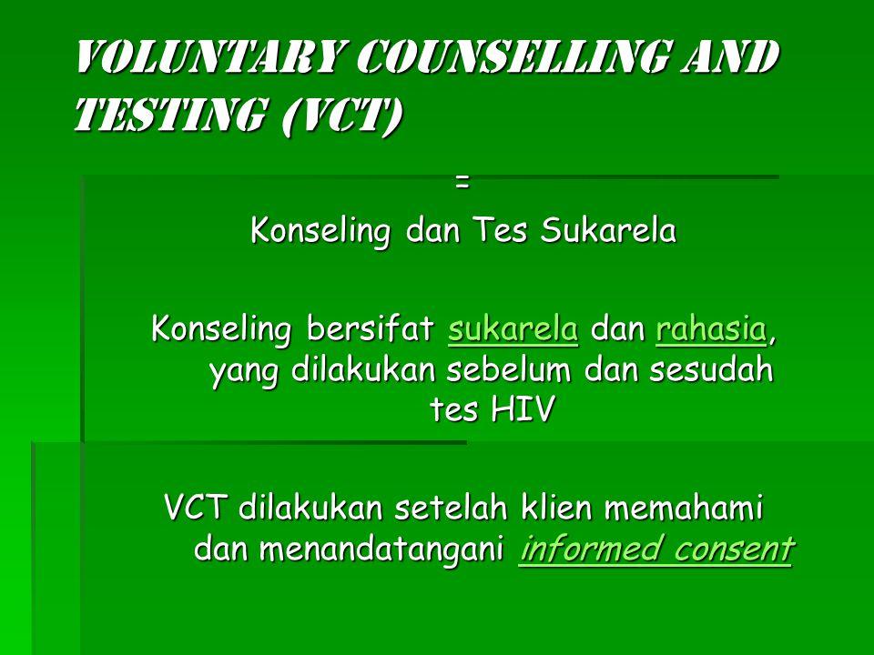 Voluntary Counselling and Testing (VCT) = Konseling dan Tes Sukarela Konseling bersifat sukarela dan rahasia, yang dilakukan sebelum dan sesudah tes HIV VCT dilakukan setelah klien memahami dan menandatangani informed consent