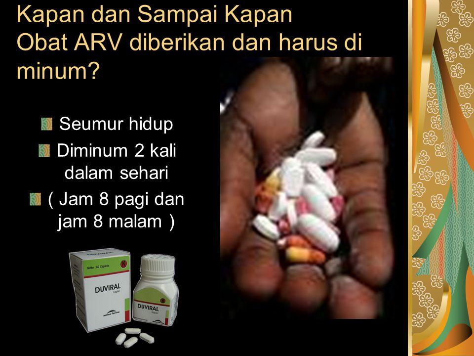 Kapan dan Sampai Kapan Obat ARV diberikan dan harus di minum.