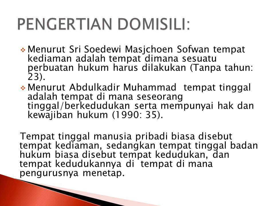  Menurut Sri Soedewi Masjchoen Sofwan tempat kediaman adalah tempat dimana sesuatu perbuatan hukum harus dilakukan (Tanpa tahun: 23).  Menurut Abdul