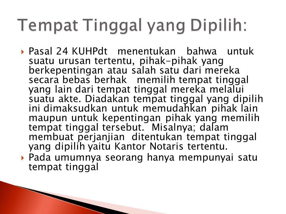  Pasal 24 KUHPdt menentukan bahwa untuk suatu urusan tertentu, pihak-pihak yang berkepentingan atau salah satu dari mereka secara bebas berhak memili