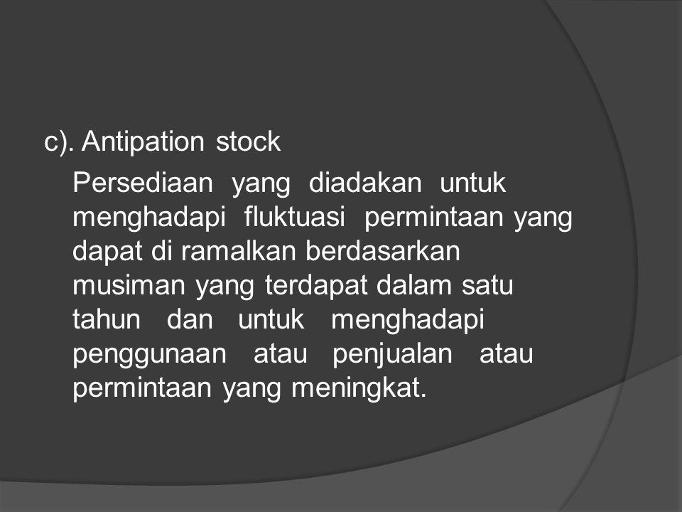 b) Fluctuation stock Persediaan yang diadakan untuk menghadapi fluktuasi permintaan konsumen yang tidak dapat diramal
