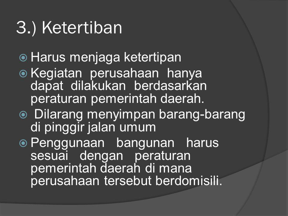 3.) Ketertiban  Harus menjaga ketertipan  Kegiatan perusahaan hanya dapat dilakukan berdasarkan peraturan pemerintah daerah.