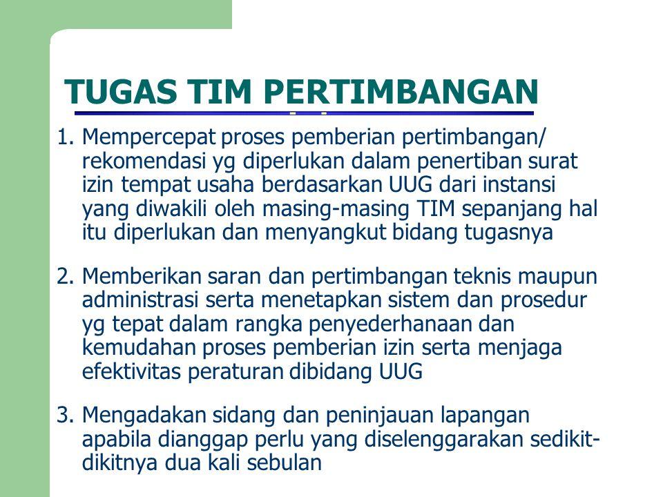TUGAS TIM PERTIMBANGAN 1. Mempercepat proses pemberian pertimbangan/ rekomendasi yg diperlukan dalam penertiban surat izin tempat usaha berdasarkan UU