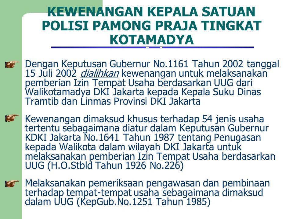 KEWENANGAN KEPALA SATUAN POLISI PAMONG PRAJA TINGKAT KOTAMADYA Dengan Keputusan Gubernur No.1161 Tahun 2002 tanggal 15 Juli 2002 dialihkan kewenangan