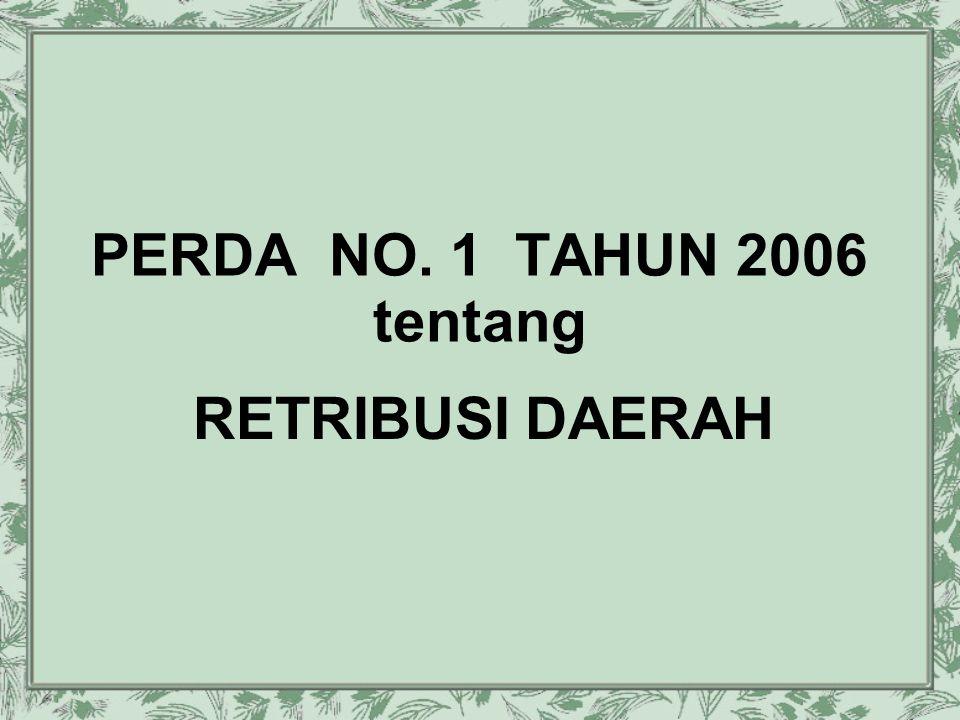 PERDA NO. 1 TAHUN 2006 tentang RETRIBUSI DAERAH