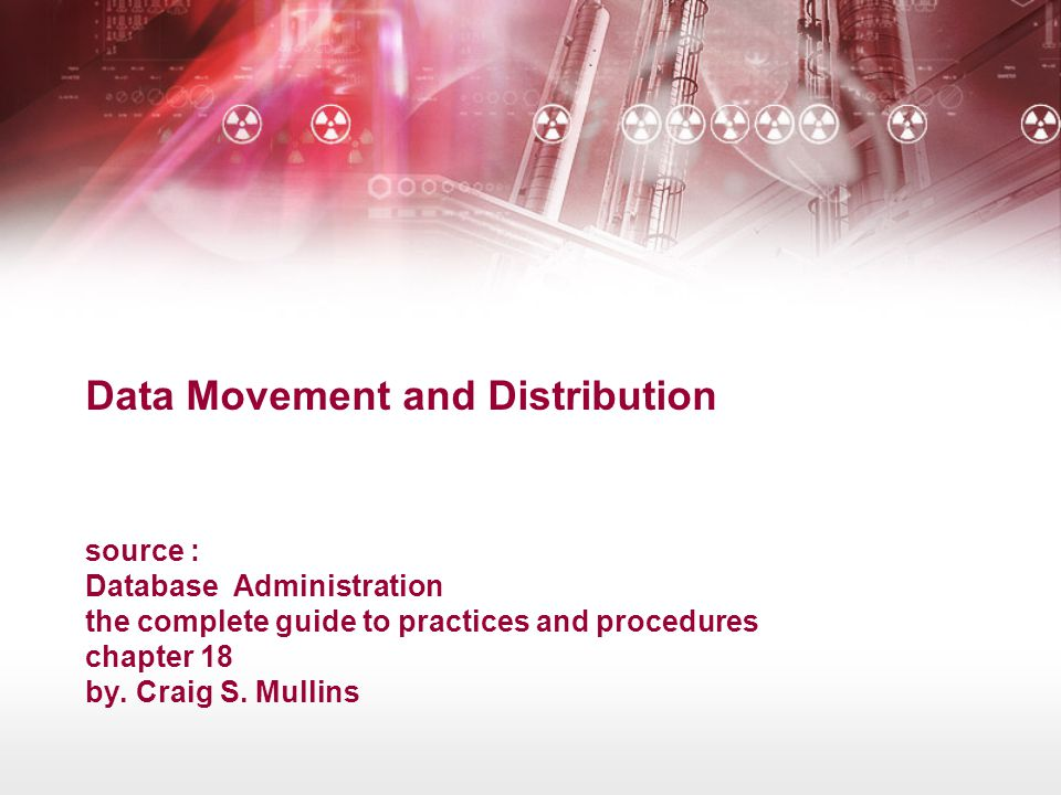 Data Movement and Distribution source : Database Administration the complete guide to practices and procedures chapter 18 by.