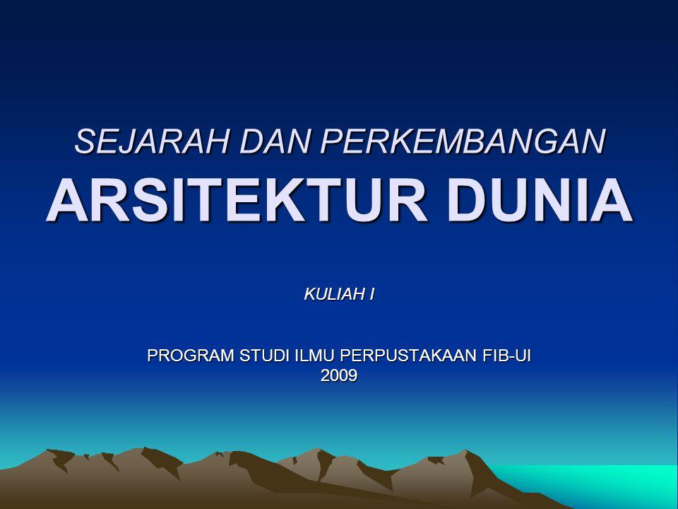 SEJARAH DAN PERKEMBANGAN ARSITEKTUR DUNIA KULIAH I PROGRAM STUDI ILMU PERPUSTAKAAN FIB-UI 2009