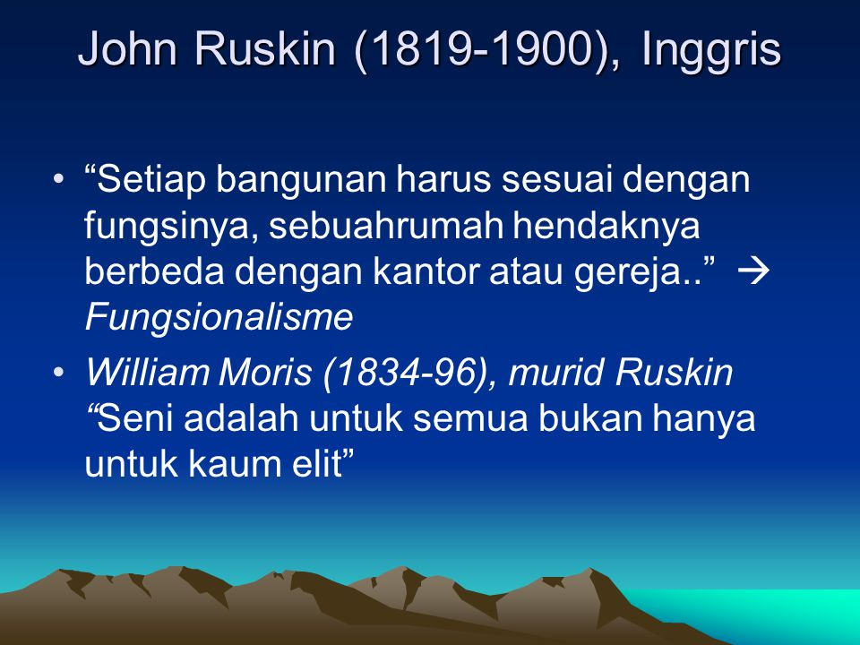 """John Ruskin (1819-1900), Inggris """"Setiap bangunan harus sesuai dengan fungsinya, sebuahrumah hendaknya berbeda dengan kantor atau gereja..""""  Fungsion"""