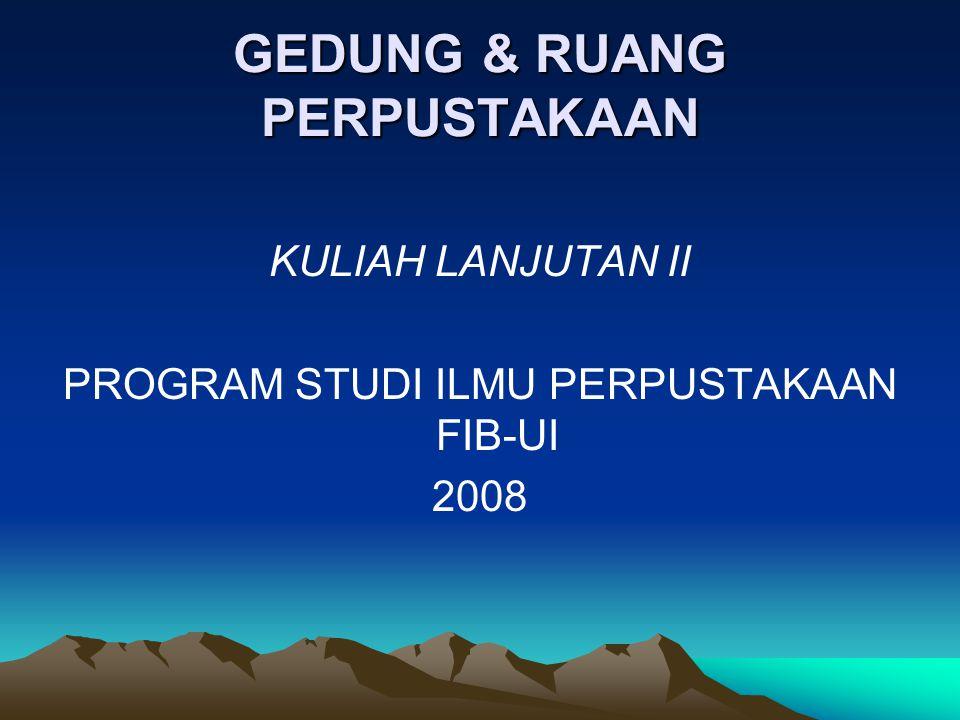 GEDUNG & RUANG PERPUSTAKAAN KULIAH LANJUTAN II PROGRAM STUDI ILMU PERPUSTAKAAN FIB-UI 2008