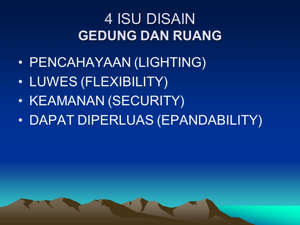 4 ISU DISAIN GEDUNG DAN RUANG PENCAHAYAAN (LIGHTING) LUWES (FLEXIBILITY) KEAMANAN (SECURITY) DAPAT DIPERLUAS (EPANDABILITY)