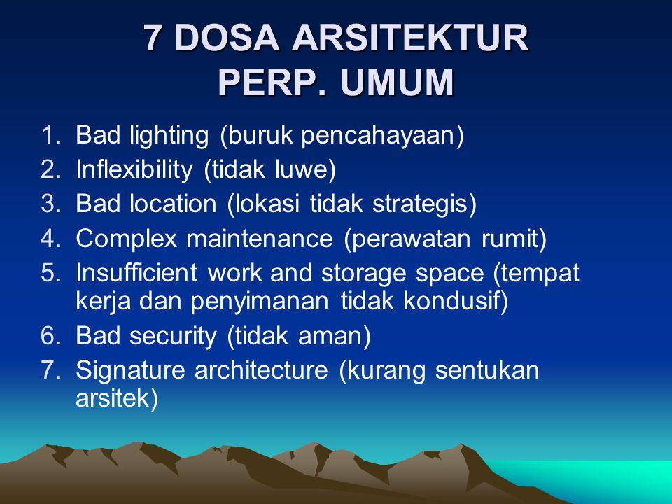 7 DOSA ARSITEKTUR PERP. UMUM 1.Bad lighting (buruk pencahayaan) 2.Inflexibility (tidak luwe) 3.Bad location (lokasi tidak strategis) 4.Complex mainten