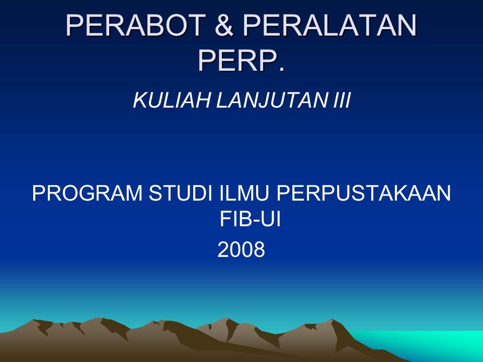 PERABOT & PERALATAN PERP. KULIAH LANJUTAN III PROGRAM STUDI ILMU PERPUSTAKAAN FIB-UI 2008