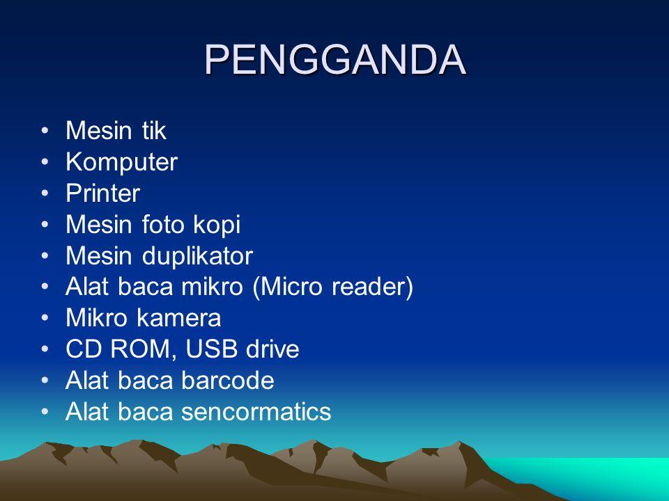 PENGGANDA Mesin tik Komputer Printer Mesin foto kopi Mesin duplikator Alat baca mikro (Micro reader) Mikro kamera CD ROM, USB drive Alat baca barcode