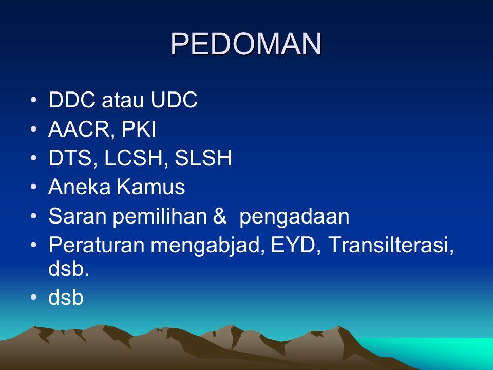 PEDOMAN DDC atau UDC AACR, PKI DTS, LCSH, SLSH Aneka Kamus Saran pemilihan & pengadaan Peraturan mengabjad, EYD, Transilterasi, dsb.