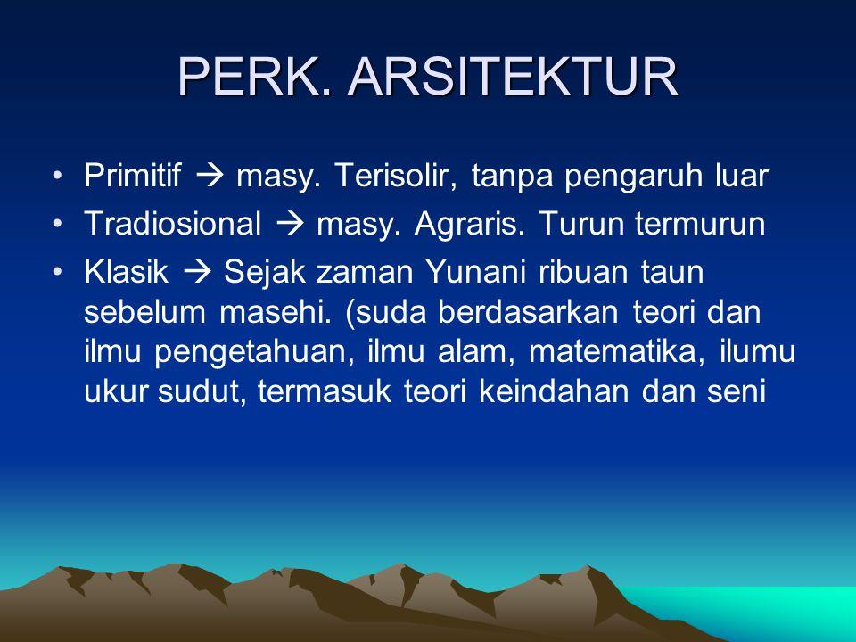 PERK.ARSITEKTUR Primitif  masy. Terisolir, tanpa pengaruh luar Tradiosional  masy.