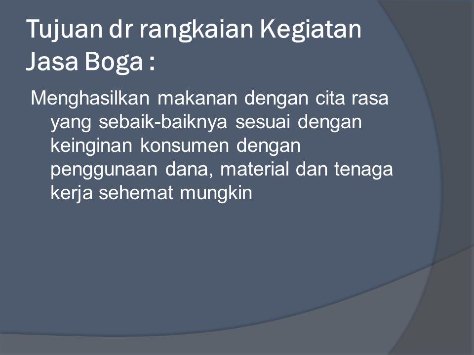Tujuan dr rangkaian Kegiatan Jasa Boga : Menghasilkan makanan dengan cita rasa yang sebaik-baiknya sesuai dengan keinginan konsumen dengan penggunaan