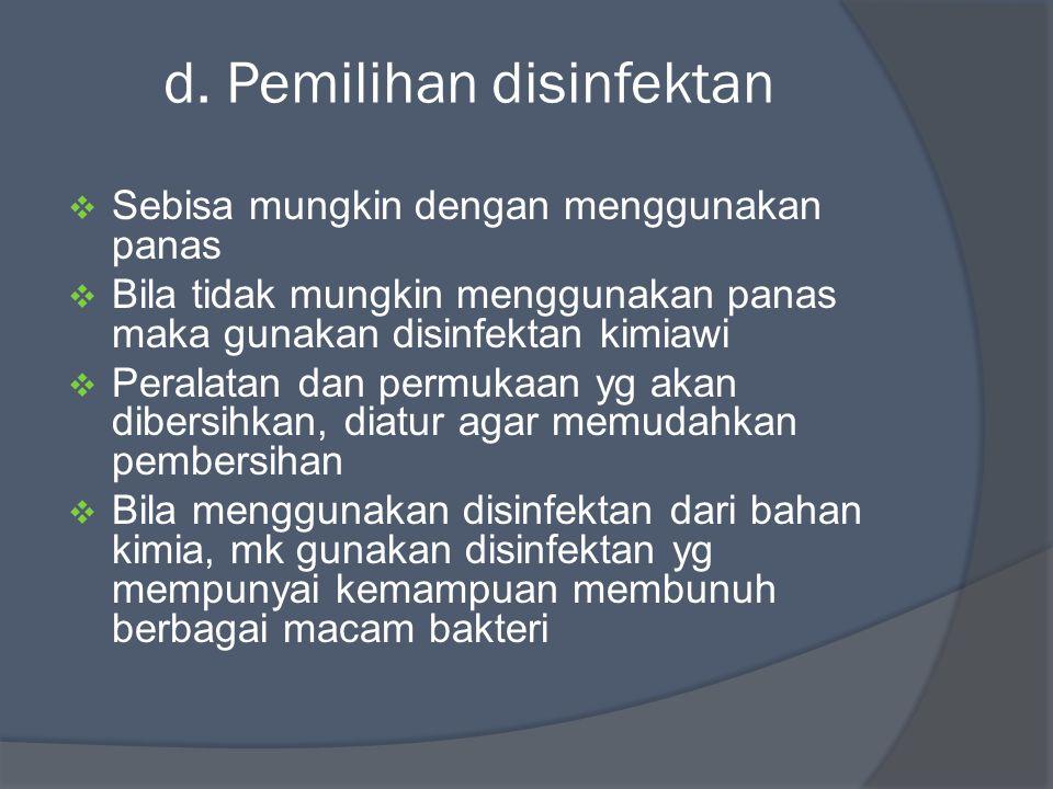 d. Pemilihan disinfektan  Sebisa mungkin dengan menggunakan panas  Bila tidak mungkin menggunakan panas maka gunakan disinfektan kimiawi  Peralatan