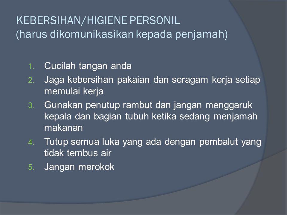 KEBERSIHAN/HIGIENE PERSONIL (harus dikomunikasikan kepada penjamah) 1. Cucilah tangan anda 2. Jaga kebersihan pakaian dan seragam kerja setiap memulai