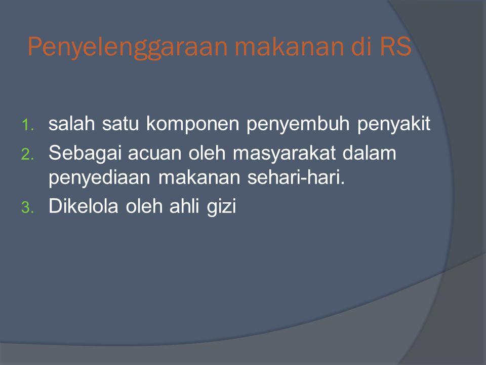Penyelenggaraan makanan di RS 1. salah satu komponen penyembuh penyakit 2. Sebagai acuan oleh masyarakat dalam penyediaan makanan sehari-hari. 3. Dike