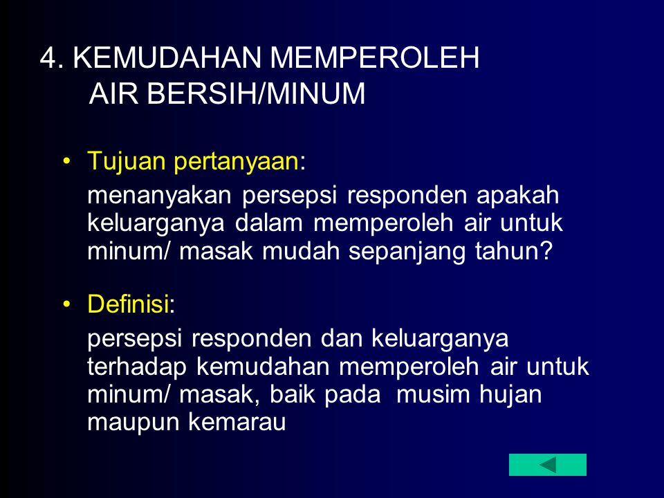 4. KEMUDAHAN MEMPEROLEH AIR BERSIH/MINUM Tujuan pertanyaan: menanyakan persepsi responden apakah keluarganya dalam memperoleh air untuk minum/ masak m