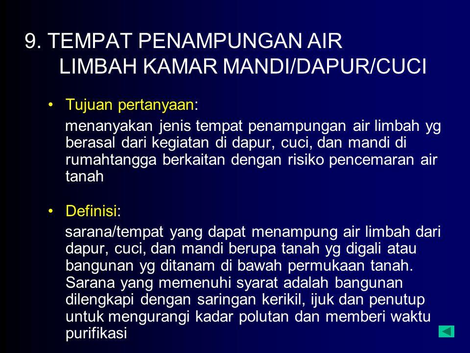 9. TEMPAT PENAMPUNGAN AIR LIMBAH KAMAR MANDI/DAPUR/CUCI Tujuan pertanyaan: menanyakan jenis tempat penampungan air limbah yg berasal dari kegiatan di