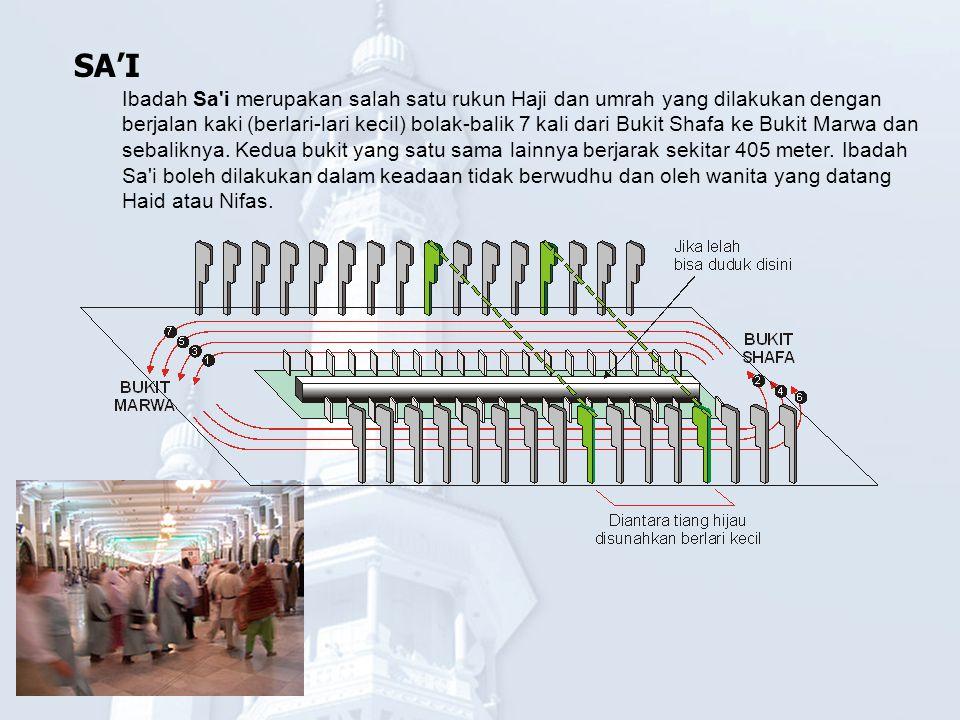 SA'I Ibadah Sa'i merupakan salah satu rukun Haji dan umrah yang dilakukan dengan berjalan kaki (berlari-lari kecil) bolak-balik 7 kali dari Bukit Shaf