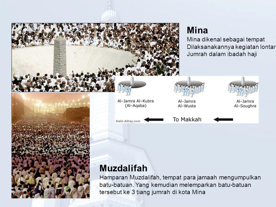 Mina Mina dikenal sebagai tempat Dilaksanakannya kegiatan lontar Jumrah dalam ibadah haji Muzdalifah Hamparan Muzdalifah, tempat para jamaah mengumpul