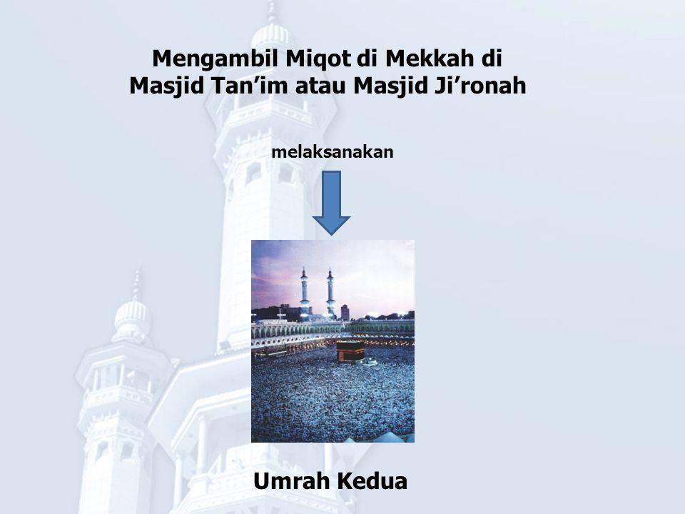 Umrah Kedua Mengambil Miqot di Mekkah di Masjid Tan'im atau Masjid Ji'ronah melaksanakan