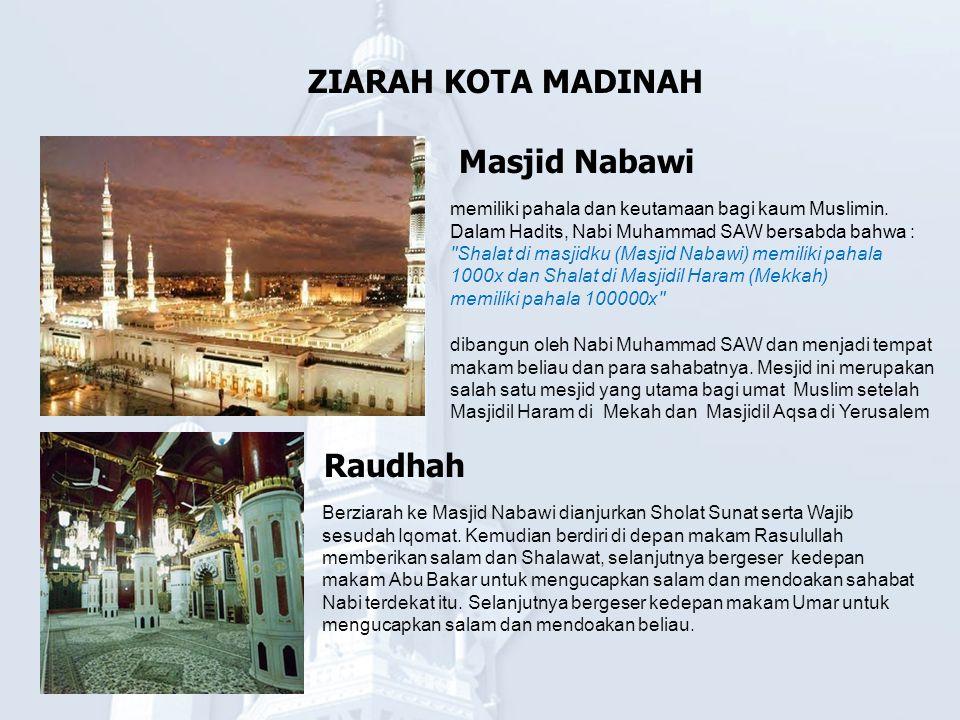 ZIARAH KOTA MADINAH Masjid Nabawi memiliki pahala dan keutamaan bagi kaum Muslimin. Dalam Hadits, Nabi Muhammad SAW bersabda bahwa :