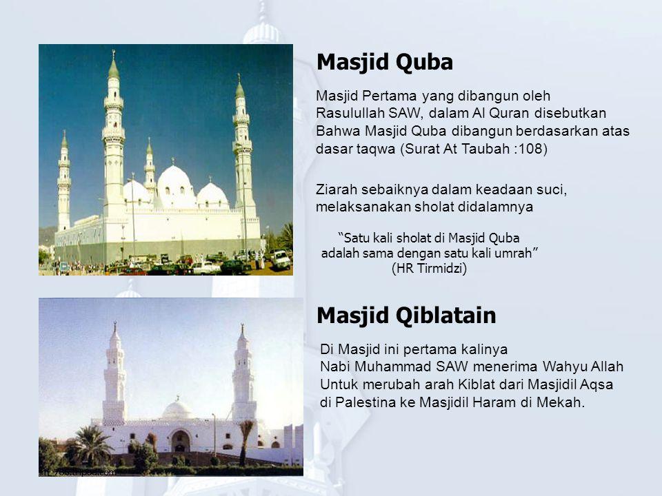 Masjid Quba Masjid Pertama yang dibangun oleh Rasulullah SAW, dalam Al Quran disebutkan Bahwa Masjid Quba dibangun berdasarkan atas dasar taqwa (Surat