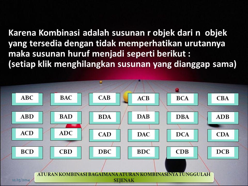 Susunan berurutan 3 huruf diambil dari 4 huruf yang tersedia di bawah ini adalah hasil permutasi. 12/13/2014 DAB DBABAD BCA BCD BDA ABC ABD ACB ACD AD
