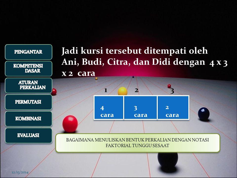 12/13/2014 C D KURSI KE : 123 AB Misal tempat ke satu di isi oleh Ani dan tempat kedua ditempati oleh Budi, maka tempat ke tiga hanya boleh ditempati oleh salah seorang yaitu :