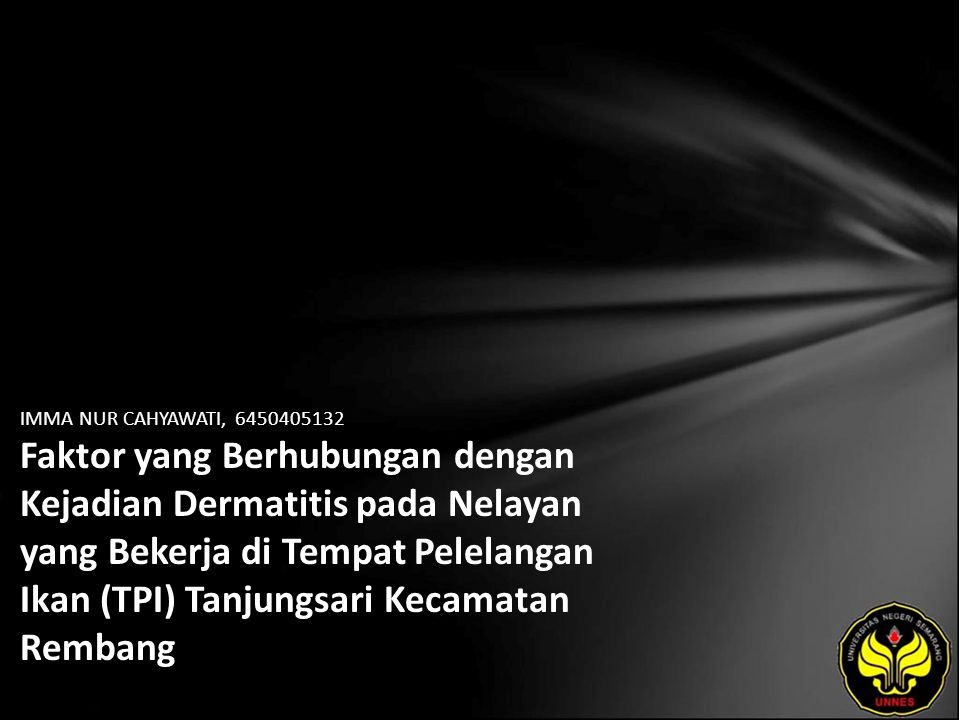 IMMA NUR CAHYAWATI, 6450405132 Faktor yang Berhubungan dengan Kejadian Dermatitis pada Nelayan yang Bekerja di Tempat Pelelangan Ikan (TPI) Tanjungsari Kecamatan Rembang